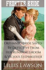 Frontier Bride: Orphaned Bride Saved By Detective From Her Runaway Groom And Vicious Stepbrother: (Historical Christian Victorian Western Romance) Kindle Edition