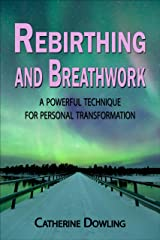 Rebirthing and Breathwork:  A Powerful Technique for Personal Transformation Kindle Edition