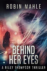 Behind Her Eyes (A Riley Thompson Thriller Book 1)
