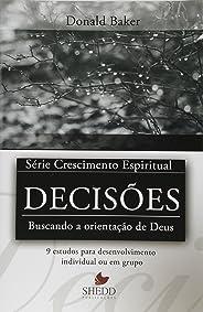 Série Crescimento Espiritual - Vol. 13 - DECISÕES: 9 estudos para o desenvolvimento individual ou em grupo