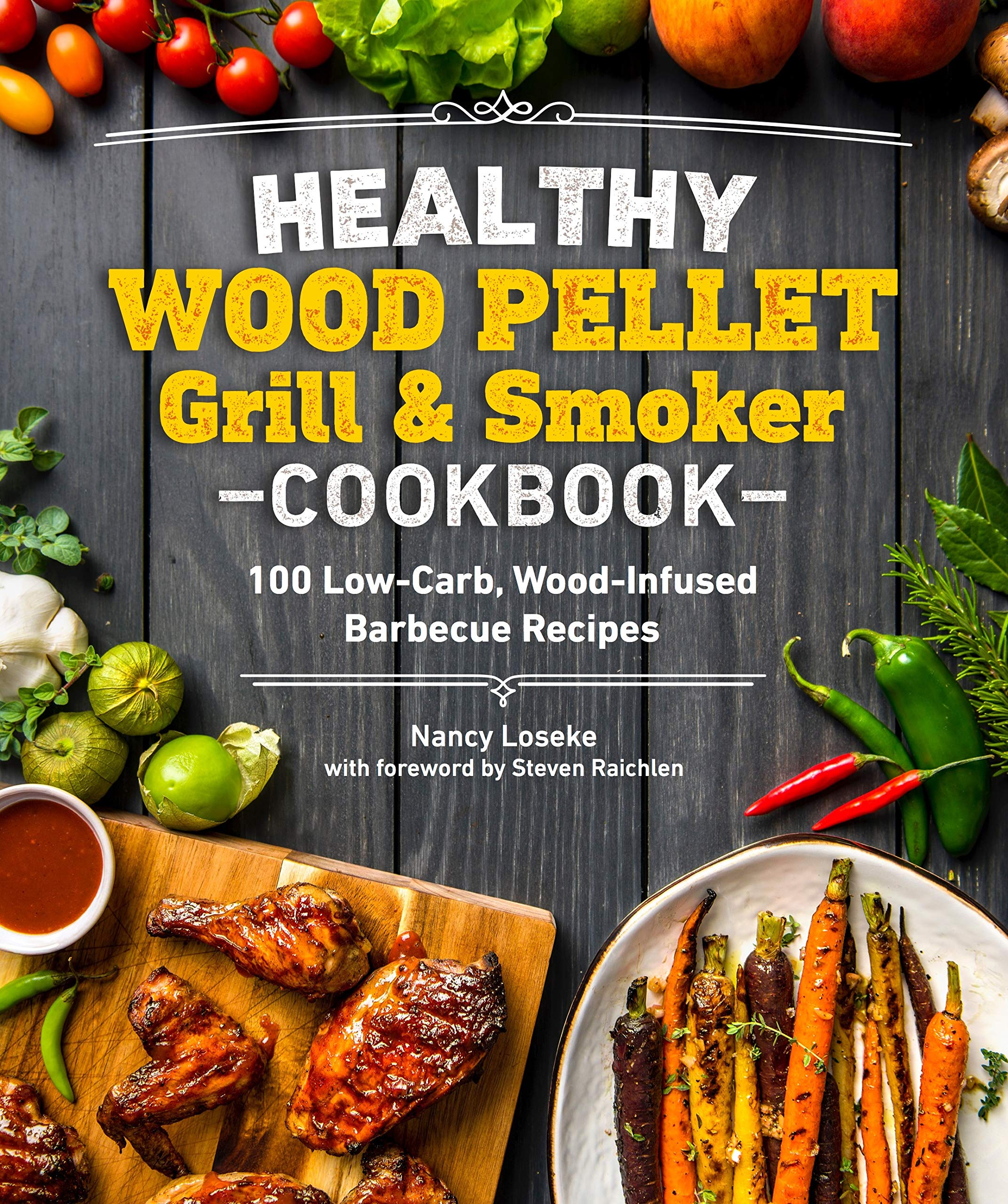 Healthy Wood Pellet Grill & Smoker Cookbook: 100 Low-Carb Wood-Infused Barbecue Recipes (Healthy Cookbook) 1
