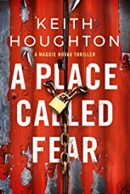 A Place Called Fear (Maggie Novak Thriller Book 2)