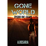 Gone World: Episode One (Escape) (Gone World post-apocalyptic series Book 1)