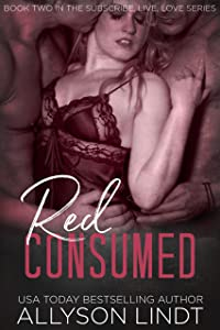 Red Consumed: A Ménage Romance Duet (Subscribe, Live, Love Book 2)