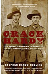 Crack Hardy: From Gallipoli to Flanders to the Somme, The True Story of Three Australian Brothers at War Kindle Edition