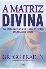 A Matriz Divina: Uma jornada através do tempo, do espaço, dos milagres e da fé eBook Kindle