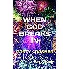 WHEN GOD BREAKS IN: Party Crasher