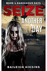Seize Another Day (Dangerous Days - A Zombie Apocalypse Survival Thriller Book 4) Kindle Edition