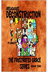 Religious Deconstruction: The Frustrated Grace Series Book 2 Kindle Edition