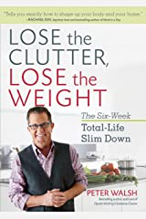 Lose the Clutter, Lose the Weight: The Six-Week Total-Life Slim Down Kindle Edition