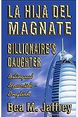 """Billionaire's Daughter - La Hija del Magnate - """"SIDE by SIDE"""" - Bilingual Edition - English / Spanish: Edición Bilingüe """"Lado a Lado"""" Ingles / Español (Spanish Edition) Kindle Edition"""