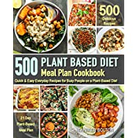 Plant Based  Meal Plan Cookbook: 500 Quick & Easy Everyday Recipes for Busy People...