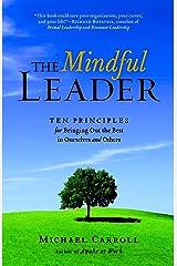 The Mindful Leader: Awakening Your Natural Management Skills Through Mindfulness Meditation Paperback