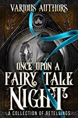 Once Upon a Fairy Tale Night: A Collection of Retellings Kindle Edition