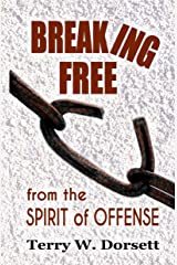 Breaking Free from the Spirit of Offense Kindle Edition