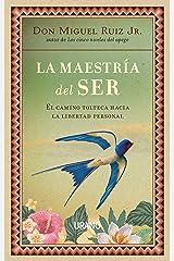 La maestría del ser: El camino tolteca hacia la libertad personal (Crecimiento personal) (Spanish Edition) Paperback