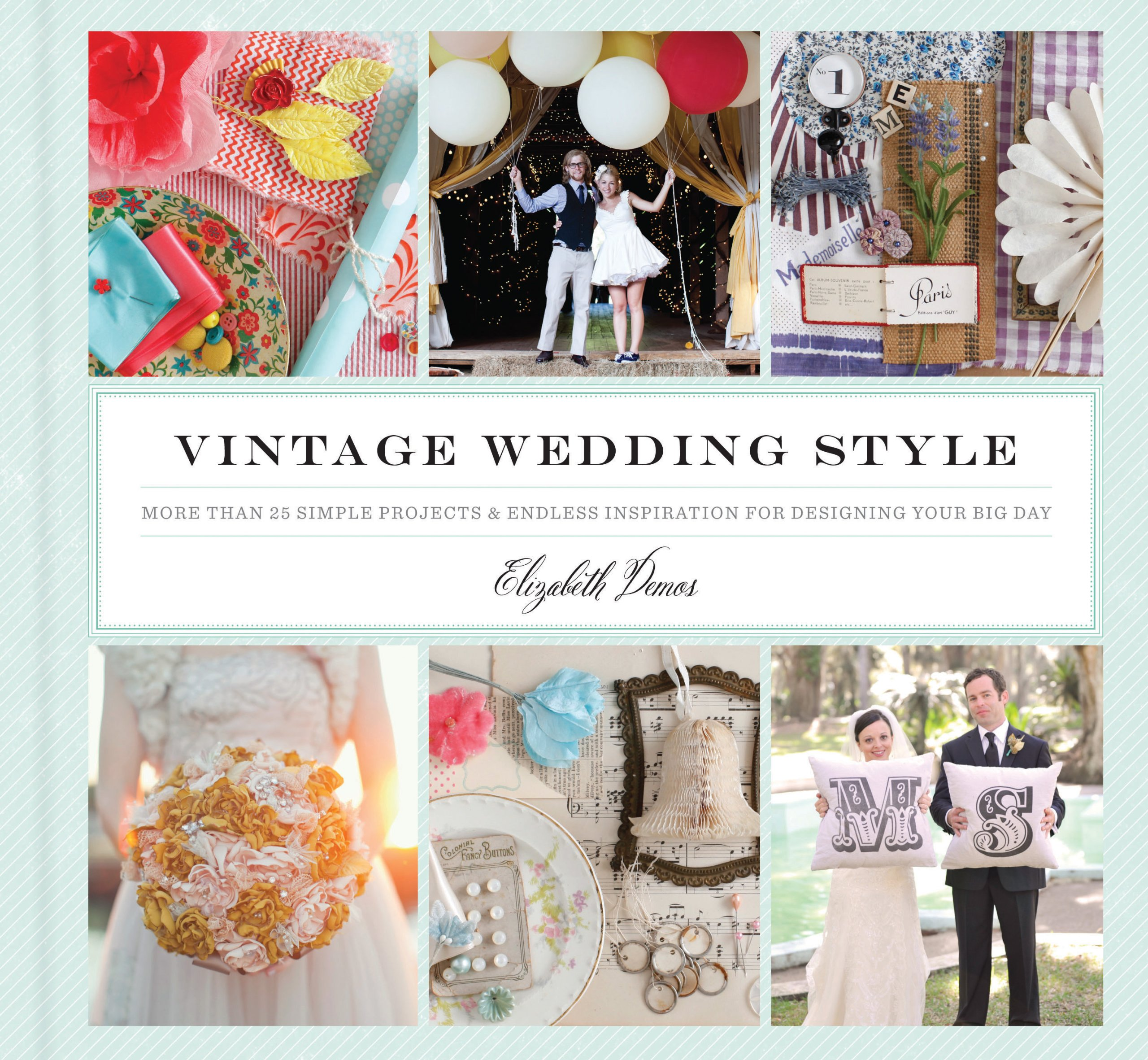 Vintage Wedding Style: More than 25 Simple Projects and Endless Inspiration  for Designing Your Big Day: Demos, Elizabeth: 9781452102092: Amazon.com:  Books