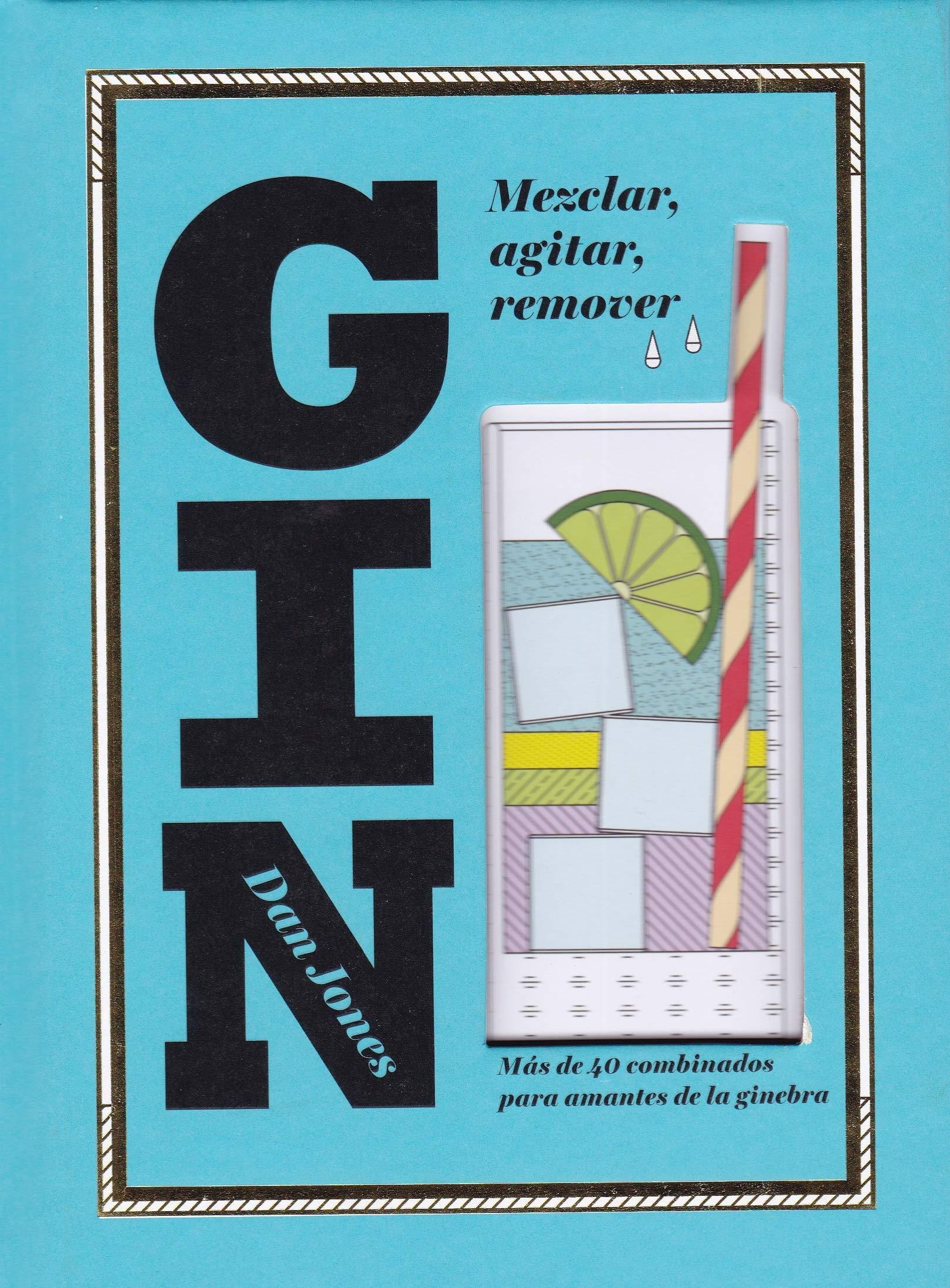 Gin: Mezclar, agitar, remover: Más de 40 Combinados Para ...