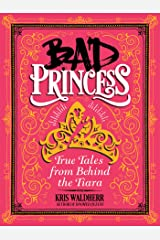 Bad Princess: True Tales from Behind the Tiara Kindle Edition
