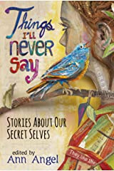 Things I'll Never Say: Stories About Our Secret Selves Kindle Edition