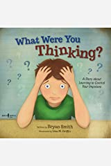 What Were You Thinking?: A Story About Learning to Control Your Impulses: 1 (Executive Function) Paperback