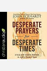 Desperate Prayers for Desperate Times: Unleash God's Power in Life's Darkest Hour Audible Audiobook