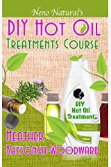 DIY Hot Oil Treatments Course (Book 1, DIY Hair Products): How to Blend Carrier Oils & Essential Oils for Great Hair (Neno Natural's DIY Hair Products) Kindle Edition