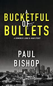 A Bucketful Of Bullets: A Dominick Long G-Man Story