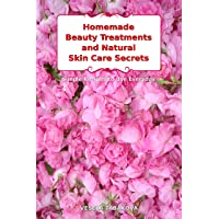 Homemade Beauty Treatments and Natural Skin Care Secrets: Simple Recipes to Use...