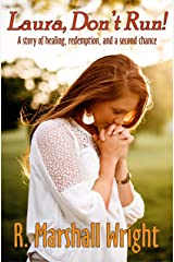 Laura, Don't Run!: A story of healing, redemption, and a second chance Kindle Edition