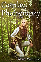 Cosplay Photography: At Any Skill Level, With Any Camera! Kindle Edition