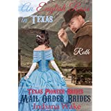 Mail Order Bride - Ruth - An English Rose in Texas: Western Historical Romance (Texas Pioneer Brides Book 1)