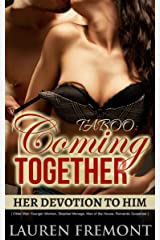 TABOO: Coming Together: Her Devotion to Him: ( Older Man Younger Woman, Stepdad Menage, Man of the House, Romantic Suspense ) Kindle Edition
