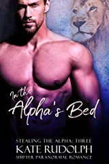 In the Alpha's Bed: a Shifter Paranormal Romance (Stealing the Alpha Book 3) Kindle Edition