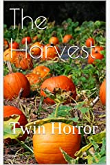 The Harvest: Twin Horror (The Chronicles of Detective Eberlee - Diary of An Alcoholic Dick Book 1) Kindle Edition