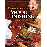 Understanding Wood Finishing: How to Select and Apply the Right Finish (Fox Chapel Publishing) Practical & Comprehensive with