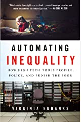 Automating Inequality: How High-Tech Tools Profile, Police, and Punish the Poor Kindle Edition