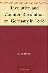 Revolution and Counter-Revolution or, Germany in 1848 Kindle Edition