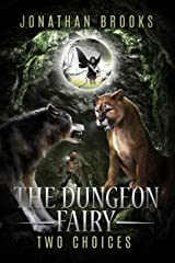The Dungeon Fairy: Two Choices: A Dungeon Core Escapade (The Hapless Dungeon Fairy Book 2) Kindle Edition