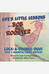 Life's Little Lessons with Bob the Rooster: Cock-A-Doodle-Doo! What a Wonderful Easter Surprise! Kindle Edition