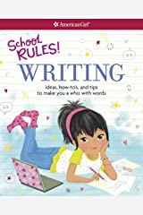 School Rules! Writing: Ideas, How-To's, and Tips to Make You a Whiz with Words (American Girl) Kindle Edition