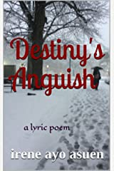 Destiny's Anguish: a lyric poem Kindle Edition