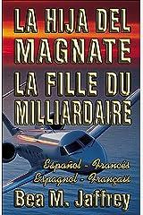 La Hija del Magnate - La Fille du Milliardaire - Edición Bilingüe de 2 Partes - Edition Bilingue en 2 Parties - Español / Francés - Espagnol / Français: ... Edition - Spanish / French (Spanish Edition) Kindle Edition