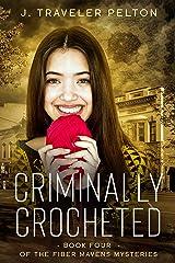 Criminally Crocheted: Book Four of the Fiber Mavens Series (Fiber Mavens Mysteries 4) Kindle Edition