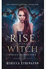 Rise of The Witch (Circus of Shifters, The Phoenix's Ashes Book 1) Kindle Edition