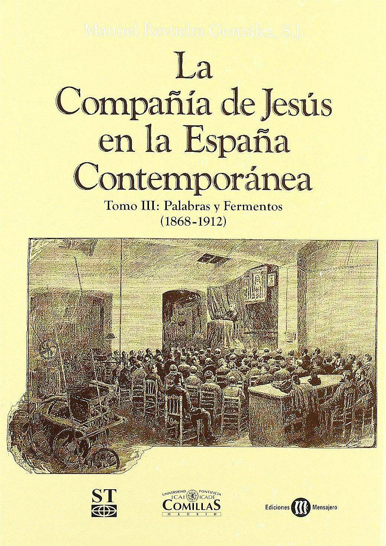 La Compañía de Jesús en la España contemporánea: Palabras y fermentos, 1868-1912: 3 Estudios: Amazon.es: Revuelta González, Manuel: Libros