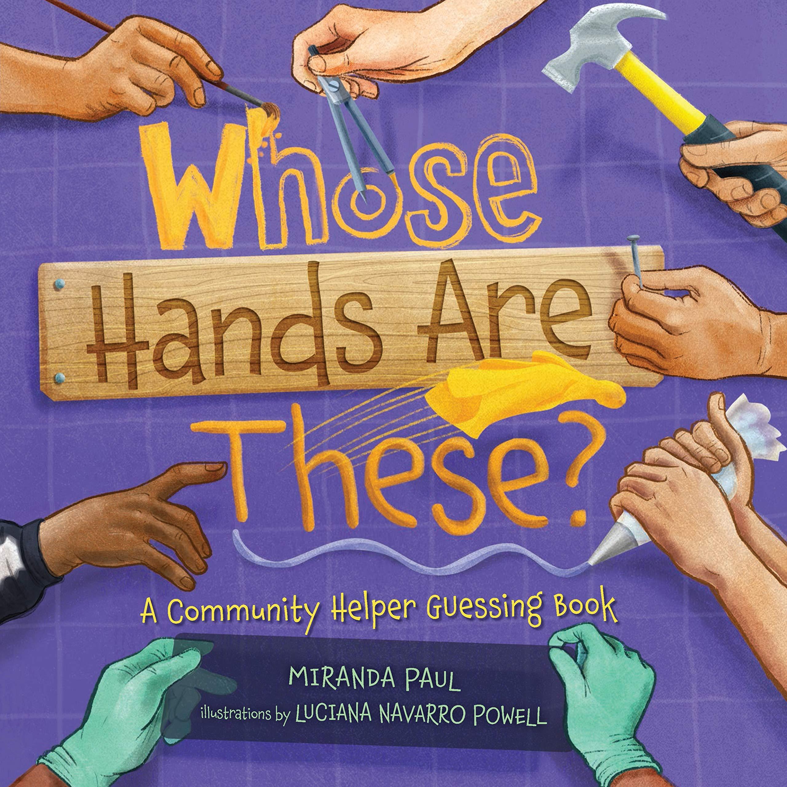 Whose Hands Are These?: A Community Helper Guessing Book: Paul, Miranda,  Powell, Luciana Navarro: 9781467752145: Amazon.com: Books