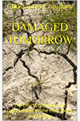 Damaged Tomorrow: The Effects of Heroin and Opioid Abuse on the Mind, Body, and Society (Heroin Recovery is Possible Book 4) Kindle Edition