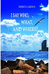 I say Who, What, and Where! Kindle Edition