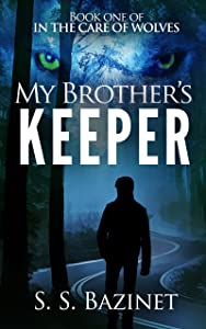 IN THE CARE OF WOLVES: My Brother's Keeper (Book 1)